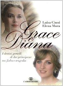 Grace e Diana. I destini gemelli di due principesse tra fiaba e tragedia