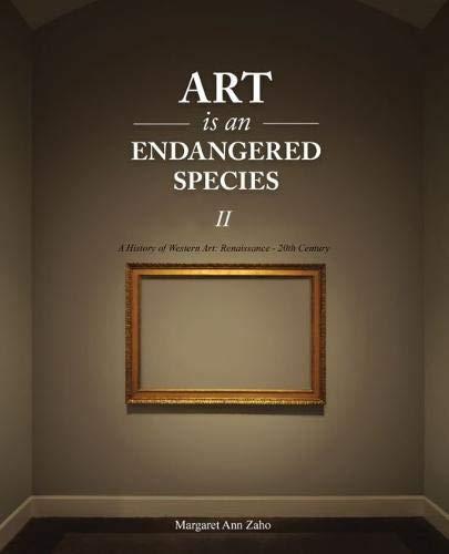 Art is an Endangered Species, Part II: A History of Western Art: Renaissance - 20th Century
