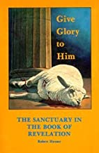 Give Glory to Him:  The Sanctuary in the Book of Revelation
