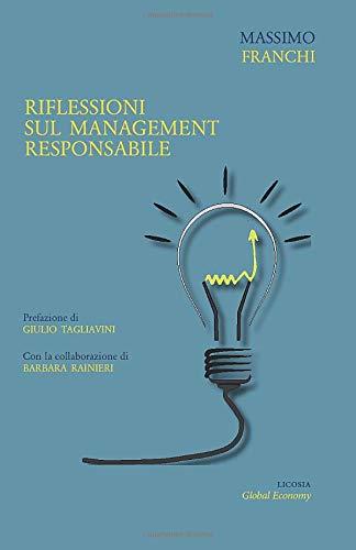 Riflessioni sul management responsabile: Riflessioni su modelli decisionali per il miglioramento della governance e della sostenibilità dell'impresa nel medio e lungo termine