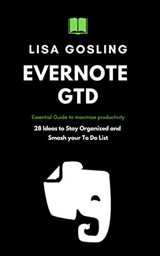 Evernote GTD: Essential Guide to maximize productivity: 28 Ideas to Stay Organized and Smash your To Do List (English Edition)