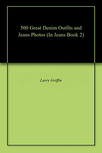 500 Great Denim Outfits and Jeans Photos (In Jeans Book 2) (English Edition)