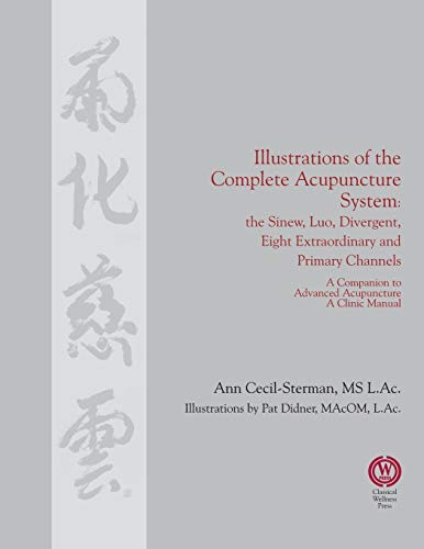 Compare Textbook Prices for Illustrations of the Complete Acupuncture System: The Sinew, Luo, Divergent, Eight Extraordinary, Primary Channels and all their Branches  ISBN 9780983772033 by Cecil-Sterman, Ann,Didner, Pat,Dodo, Cody