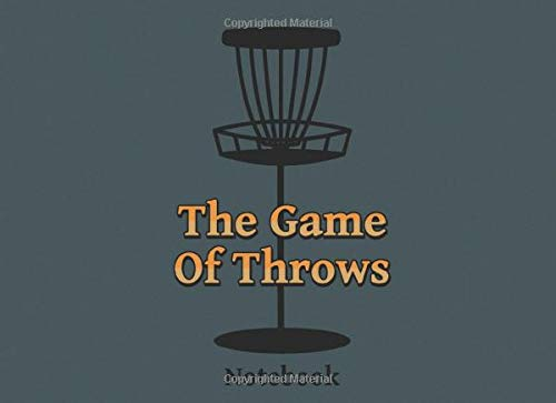 The Game of Throws Notebook: 100 Disc Golf Scorecards Record and Journal Date Distance Course and Take Notes for A 6 Player Game Score Card Sheets I ... Golf Basket Ultimate Disc Golfing Journal
