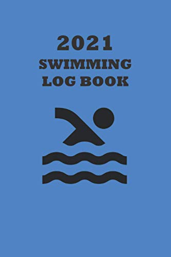 2021 Swimming Log Book: Keep Track of Your Trainings & Personal Records: Warm up, Sets, Cool Down, Distance, Reps, Time, Notes..... 120 Page