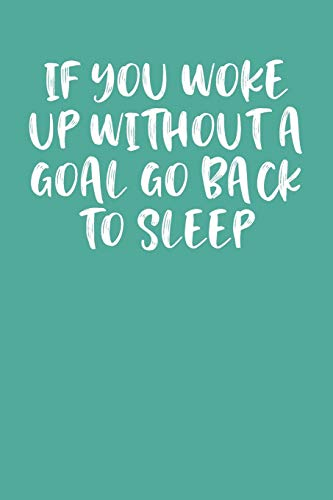 If You Woke Up Without a Goal Go Back to Sleep: Keto Diet Planner