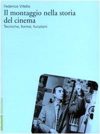 Il montaggio nella storia del cinema. Tecniche, forme, funzi