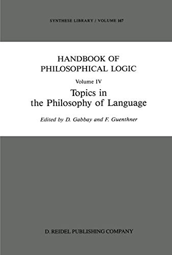 Handbook of Philosophical Logic: Volume IV: Topics in the Philosophy of Language (Synthese Library (167), Band 167)