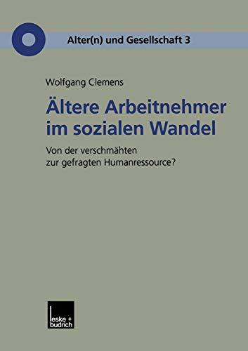 Ältere Arbeitnehmer im sozialen Wandel: Von der verschmähten zur gefragten Humanressource?