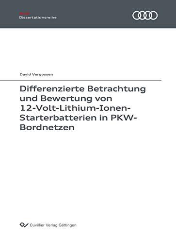 Differenzierte Betrachtung und Bewertung von 12-Volt-Lithium-Ionen-Starterbatterien in PKW-Bordnetzen (Audi Dissertationsreihe)