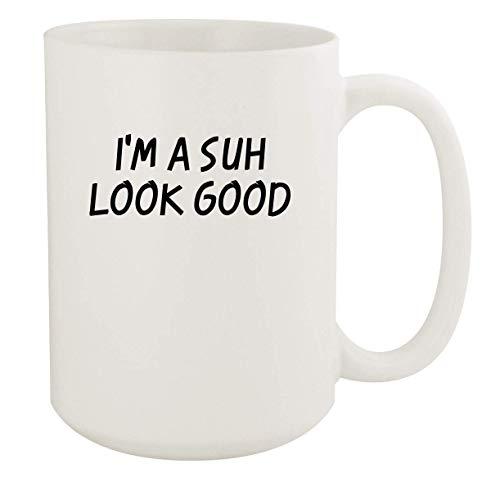 I'm A Suh Look Good - 11oz Ceramic White Coffee Mug Cup, White