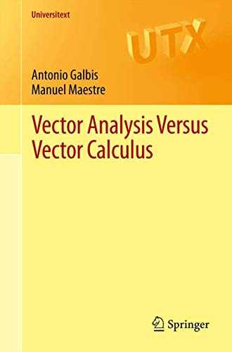 Compare Textbook Prices for Vector Analysis Versus Vector Calculus Universitext 2012 Edition ISBN 9781461421993 by Galbis, Antonio,Maestre, Manuel