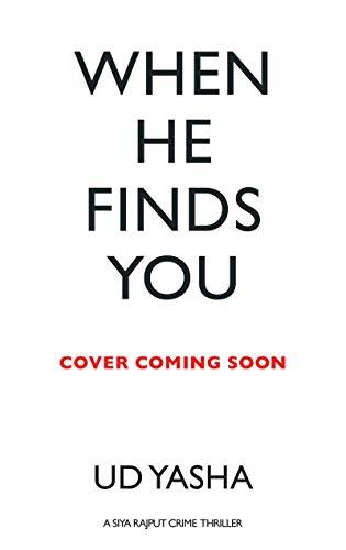 When He Finds You: A Siya Rajput Crime Thriller (The Siya Rajput Mysteries Book 4)