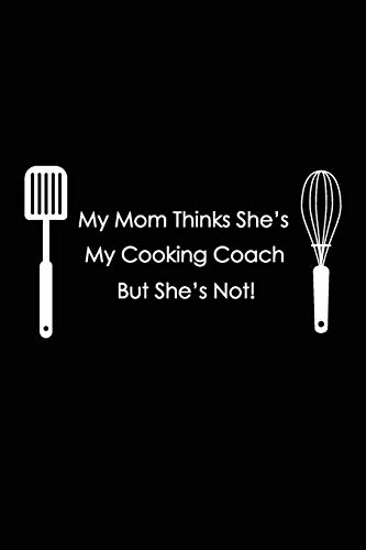 My Mom Thinks She's My Cooking Coach But She's Not!: Blank Recipe Book; Blank Cookbook; Starter Recipe Book for Kids & Beginners; Funny Small Blank Cookbook