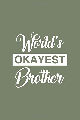 World\'s Okayest Brother: Blank Line Journal For Brother, World\'s Okayest Brother Christmas Gift Mens Notebook for Brother Gift, Brother Anniversary Son Birthday Gift, Christmas Gift