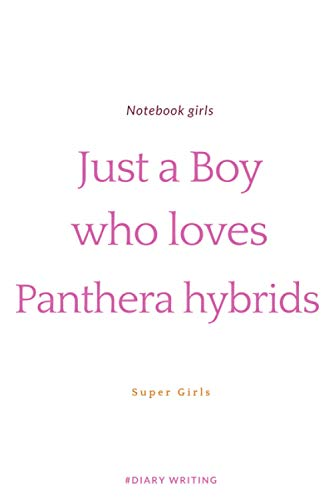 Just a Boy who loves Panthera hybrids: Gift it to Boys Who Loves Panthera hybrids - Panthera hybrid gift - Organizer - Journal Diary - Log Book Gift ... hybrid Lovers - Panthera hybrid notebook