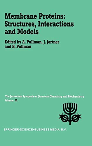 Membrane Proteins: Structures, Interactions and Models: Proceedings of the Twenty-Fifth Jerusalem Symposium on Quantum Chemistry and Biochemistry Held: 25 (Jerusalem Symposia)