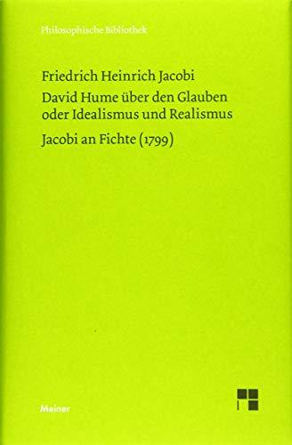 David Hume über den Glauben oder Idealismus und Realismus. Ein Gespräch (1787). Jacobi an Fichte (1799) (Philosophische Bibliothek)