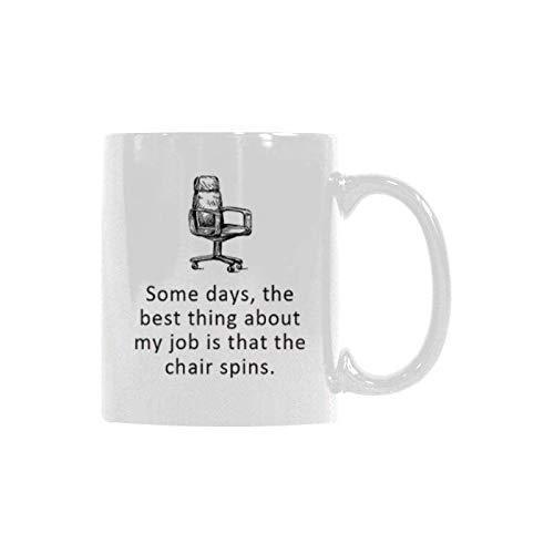 N\A Lustige Sprüche Einige Tage, das Beste an Meinem Job ist, DASS Sich der Stuhl dreht, Klassische Keramik Kaffeetasse Teetasse Made in Usa 11 Unzen Weiß