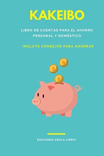 Kakeibo - Libro de cuentas para el ahorro personal y doméstico: Incluye consejos para ahorrar
