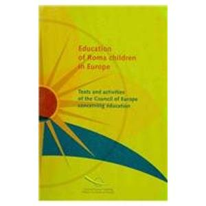 Education of Roma Children in Europe: Texts and Activities of the Council of Europe Concerning Education (Minorities)