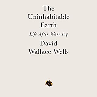 The Uninhabitable Earth     Life After Warming              Written by:                                                                                                                                 David Wallace-Wells                               Narrated by:                                                                                                                                 David Wallace-Wells                      Length: 8 hrs and 33 mins     40 ratings     Overall 4.8