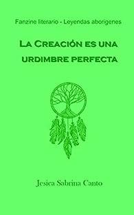 La Creación es una urdimbre perfecta: fanzine de leyendas aborígenes par Jesica Sabrina Canto