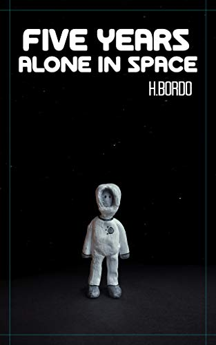 Five Years Alone in Space (English Edition)