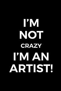 I'm Not Crazy I'm An Artist!: Blank Lined Notebook ( Art) Black