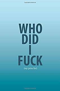 Who Did I Fuck (my prize list): Journal Who Did I Fuck | 6 x 9 in 100 pages | Record & Rank your partners!