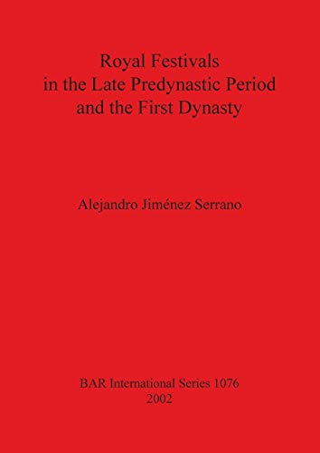 Royal Festivals in the Late Predynastic Period and the First Dynasty (BAR International Series)