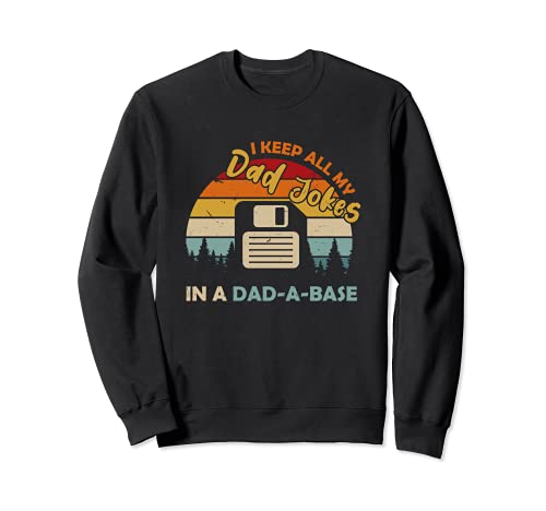 I Keep All My Dad Jokes In A Dad A Base Funny Pun Diskette Sweatshirt
