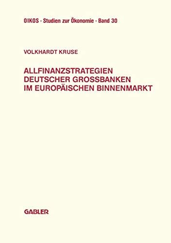 Allfinanzstrategien deutscher Großbanken im europäischen Binnenmarkt (Oikos Studien zur Ökonomie)