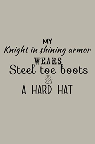 My Knight Shining Armor Steel Toe Boots Black Funny: Notebook Planner - 6x9 inch Daily Planner Journal, To Do List Notebook, Daily Organizer, 114 Pages