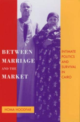Between Marriage and the Market: Intimate Politics and Survival in Cairo (Comparative Studies on Muslim Societies, Band 25)