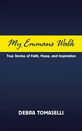 My Emmaus Walk: True Stories of Faith, Hope, and Inspiration