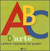 ABC d'arte. Lettere nascoste nei quadri. Ediz. illustrata (Libri ad arte)