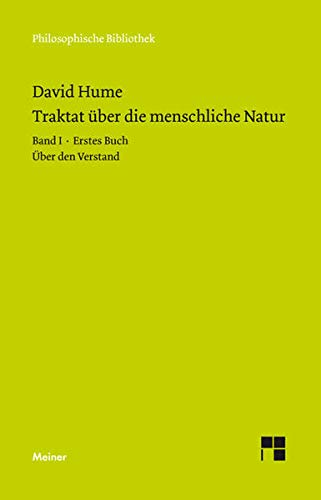 Ein Traktat über die menschliche Natur. Teilband 1: Buch I. Über den Verstand: Band I: Erstes Buch (Über den Verstand) (Philosophische Bibliothek)