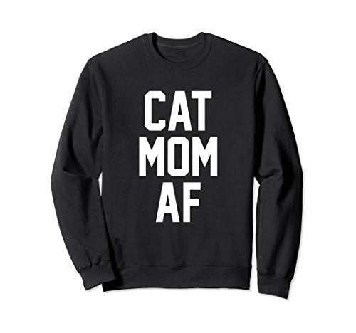 Cat Mom AF Sweatshirt for Cat Moms of Kitties