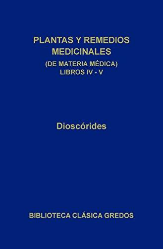 Plantas y remedios medicinales (de materia médica) Libros IV-V (Biblioteca Clásica Gredos nº 254) (Spanish Edition)