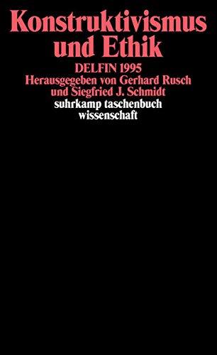 Konstruktivismus und Ethik: DELFIN 1995. Herausgegeben von Gebhard Rusch und Siegfried J. Schmidt (suhrkamp taschenbuch wissenschaft)