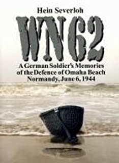 WN 62: A German Soldier s Memories of the Defence of Omaha Beach, Normandy, June 6, 1944