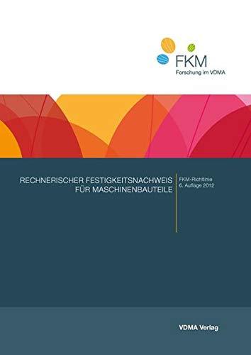Rechnerischer Festigkeitsnachweis für Maschinenbauteile: FKM-Richtlinie