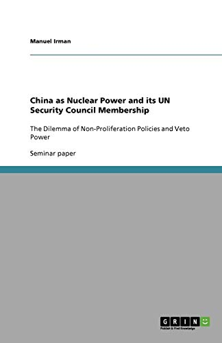 China as Nuclear Power and its UN Security Council Membership: The Dilemma of Non-Proliferation Policies and Veto Power