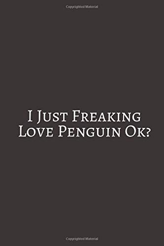 I Just Freaking love: Gifts For Penguin Lovers. Lined Journal Notebook To Write in.