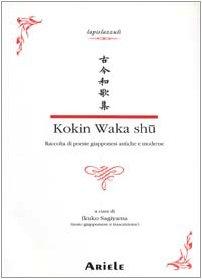 Kokin waka shû. Raccolta di poesie giapponesi antiche e moderne. Testo giapponese a fronte