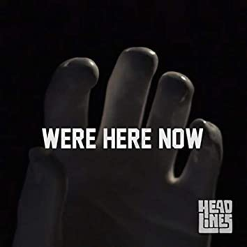 We're Here Now
