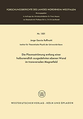 Die Plasmaströmung entlang einer halbunendlich ausgedehnten ebenen Wand im transversalen Magnetfeld (Forschungsberichte des Landes Nordrhein-Westfalen (1501), Band 1501)