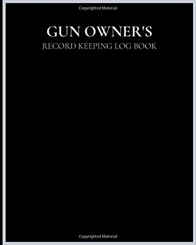 GUN OWNERS RECORD KEEPING LOG BOOK: (50 Entries) Firearm Logging Inventory Recording Book For Insurance And Gun Ownership   Record Your Weapons , ... and Collectors   Curio and Relic Log Book  