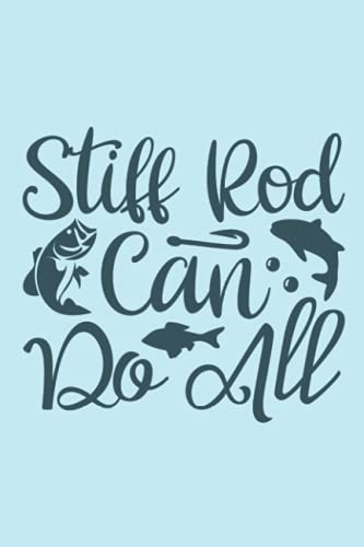 Stiff rod can do all: Fishing Quotes  Lined Journal Decorated 120 Pages   Fish Captions  Funny Fish Quotes Fich Journal  Fishing Lover